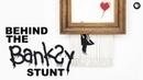 Behind the Banksy Stunt