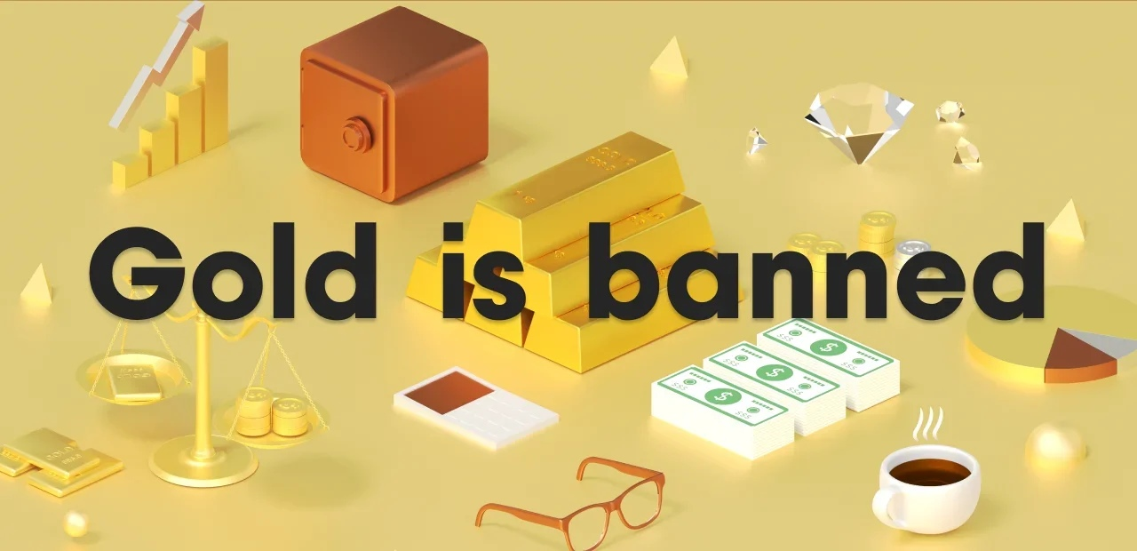 Gold is banned!