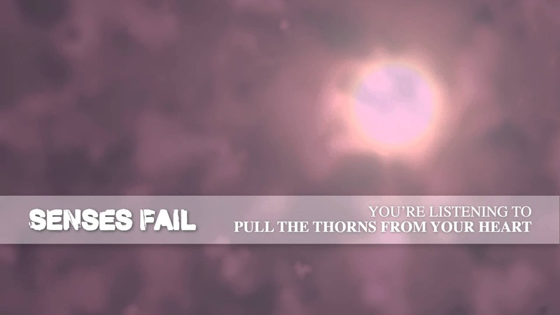 Senses Fail Pull The Thorns From Your Heart