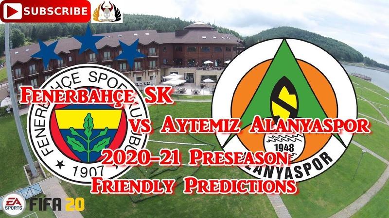 Fenerbahçe S.K. vs Aytemiz Alanyaspor | 2020-21 Süper Lig Preseason Friendly | Predictions FIFA 20
