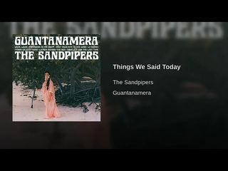 Sandpipers - Things We Said Today