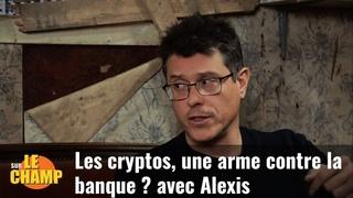 Sur le Champ - Les cryptos, une arme contre la banque ? Avec Alexis (ancien GJC)