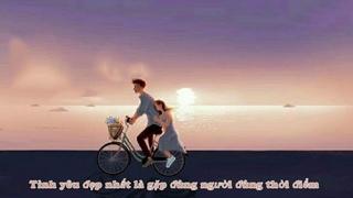 Tình yêu đẹp nhất là khi gặp đúng người, đúng thời điểm....