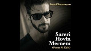 Lena Chamamyan - Sareri Hovin Mernem (Faraz M Edit)