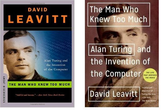 David Leavitt - The Man Who Knew Too Much: Alan Turing and the Invention of the Computer
