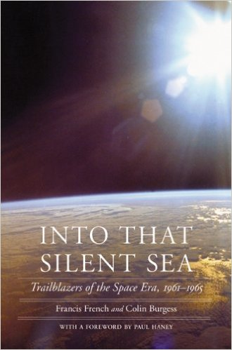 Into That Silent Sea: Trailblazers of the Space Era, 1961-1965 - Francis French, Colin Burgess