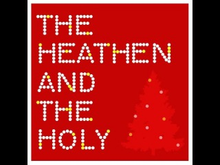 THE HEATHEN AND THE HOLY - Hey Merry Christmas