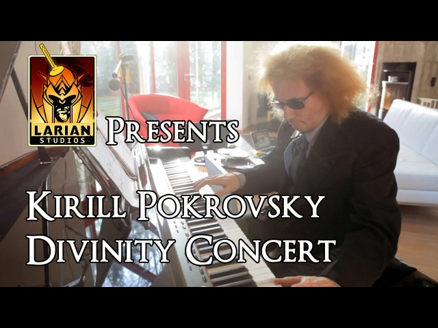 Larian Presents: Kirill Pokrovsky's Divinity Concert (with HD footage)