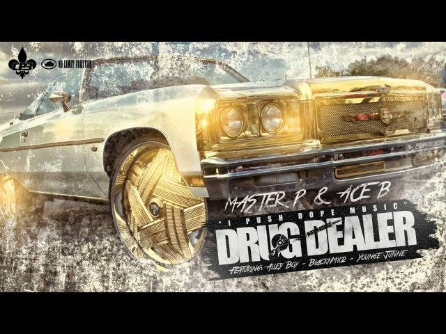 Master P Ace B, BlaqNmild ft Young Junne - Drug Dealer