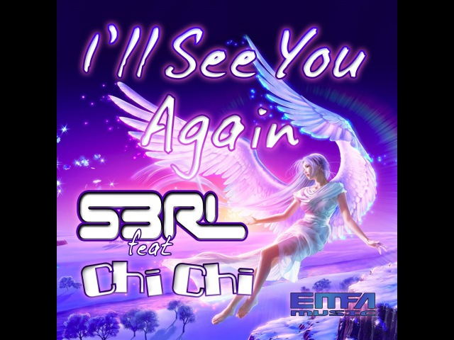 I'll See You Again S3RL feat Chi Chi