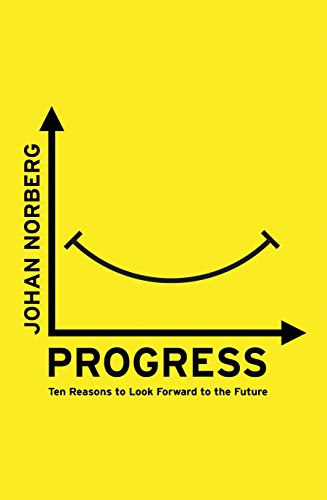 Johan Norberg - Progress Ten Reasons to Look Forward to the Future
