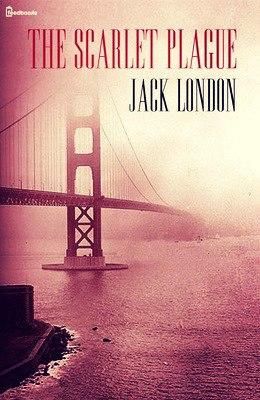 JACK LONDON - The Scarlet Plague (1912)