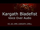 Kargath Bladefist Voice Over Audio - Warlords of Draenor