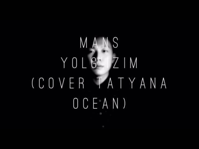 MANS-Yolgizim(cover Tatyana Ocean)