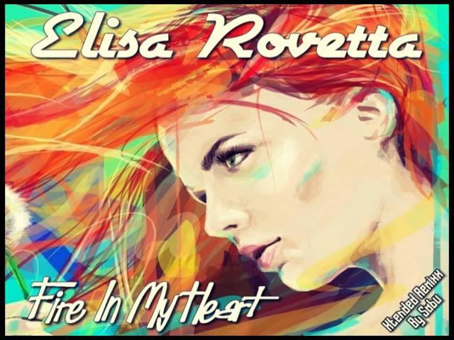 ELISA ROVETTA Fire In My Heart Xtendend ReMixx Italo Disco 2o15