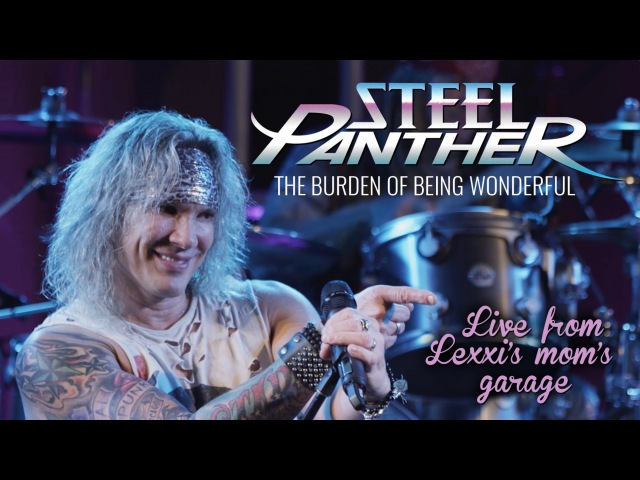 Steel Panther The Burden of Being Wonderful from 'Live from Lexxi's Mom's Garage'