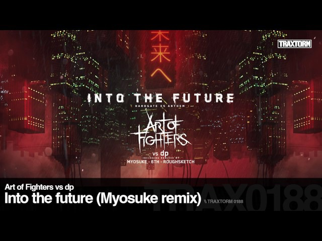 Art of Fighters vs dp - Into the future (Myosuke remix) - Traxtorm 0188 [HARDCORE]
