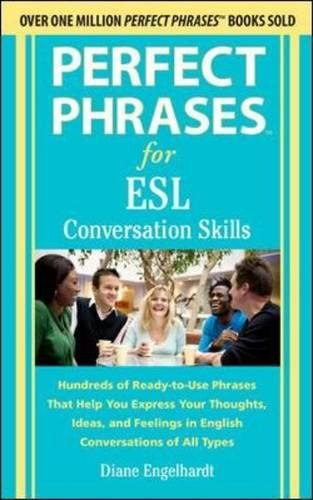 Perfect Phrases for ESL Conversation Skills With 2100 Phrases (Perfect Phrases Series)