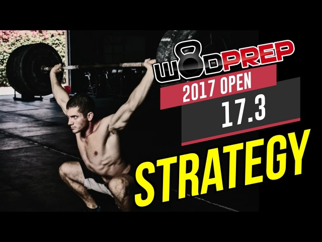 CrossFit 17.3 Open Workout Tips and Strategy (WODprep Official) crossfit 17.3 open workout tips and strategy (wodprep official)