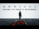 Arrival Facing the Fear of Existence
