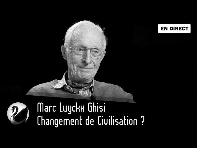 Changement de Civilisation Marc Luyckx Ghisi EN DIRECT
