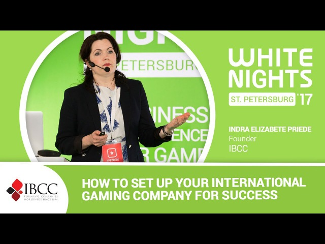 White Nights St Petersburg 2017 Indra Elizabete Priede IBCC How to Set Up Your International Gaming Company for Success