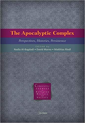Nadia Bagdadi, David Marno, Matthias Riedl - The Apocalyptic Complex  Perspectives, Histories, Persistence-CEU Press (2017)