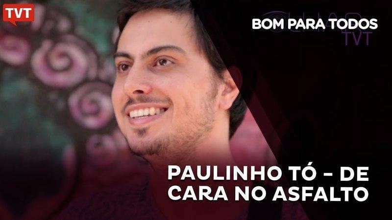 Olhar TVT: Paulinho Tó - De Cara no Asfalto