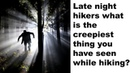 Late night hikers what is the creepiest thing you have seen while hiking AskReddit scary