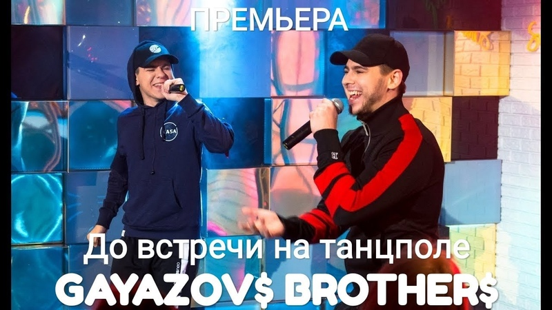 GAYAZOV$ BROTHER$ До встречи на танцполе Премьера 2019