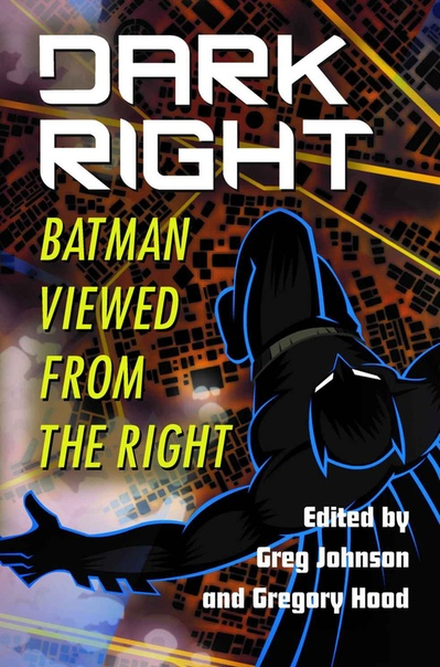 Dark Right Batman Viewed From The Right edited by Greg Johnson and Gregory Hood