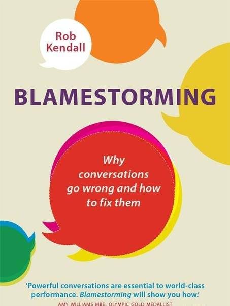 Blamestorming Why Conversations Go Wrong and How to Fix Them
