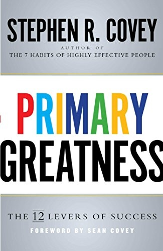 Stephen R. Covey] Primary Greatness  The 12 Lever