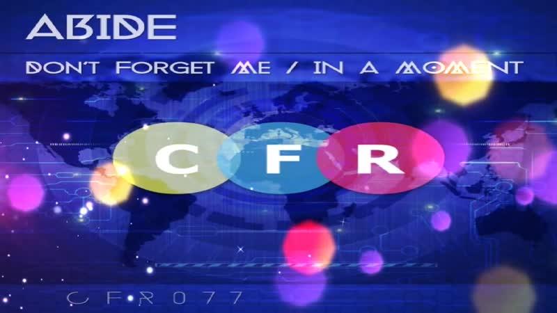 Abide Dont Forget Me Original Mix смотреть онлайн без регистрации