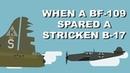When a Bf 109 spared a stricken B 17