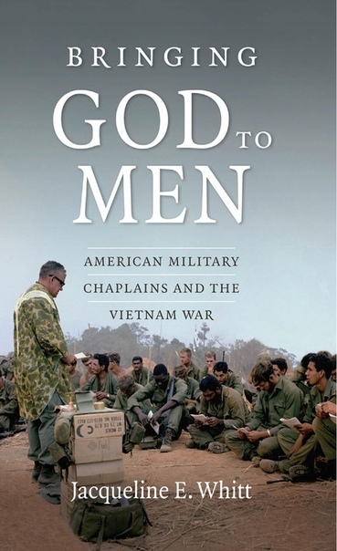 Bringing God to Men American Military Chaplains and the Vietnam War by Jacqueline E