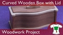 Woodwork Project: Curved Front Wooden Box With Lid