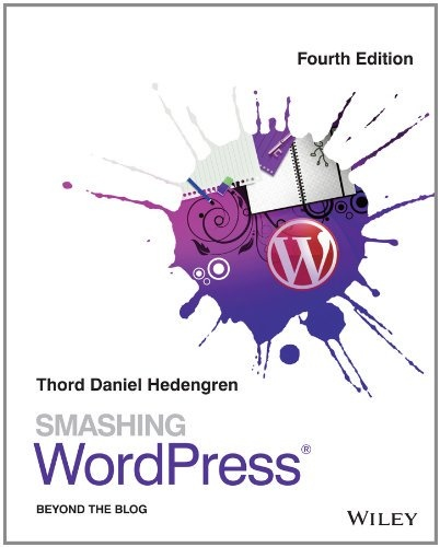 Thord Daniel Hedengren - Smashing WordPress  Beyond the Blog-Wiley (2014)