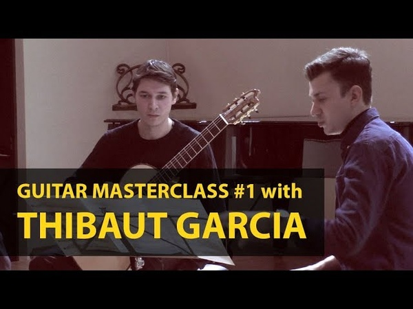 Masterclass 1 with Thibaut Garcia Guitar Virtuosi 2019 Moscow