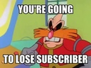 Bro you just posted Cringe you are going to lose subscriber Dr Robotnik