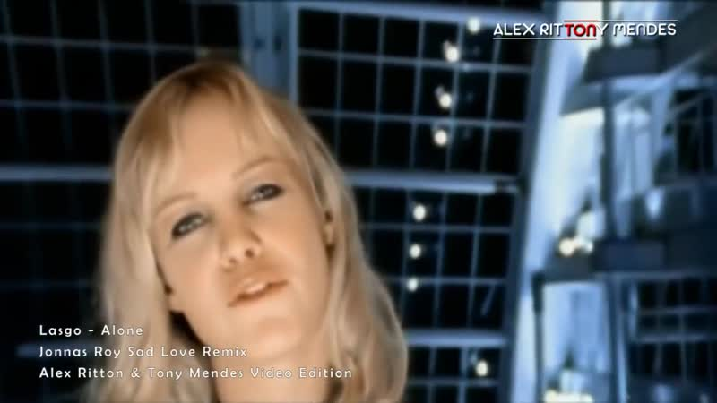 Lasgo - Alone (Jonnas Roy Sad Love Remix) Alex Ritton Tony Mendes Video Edition