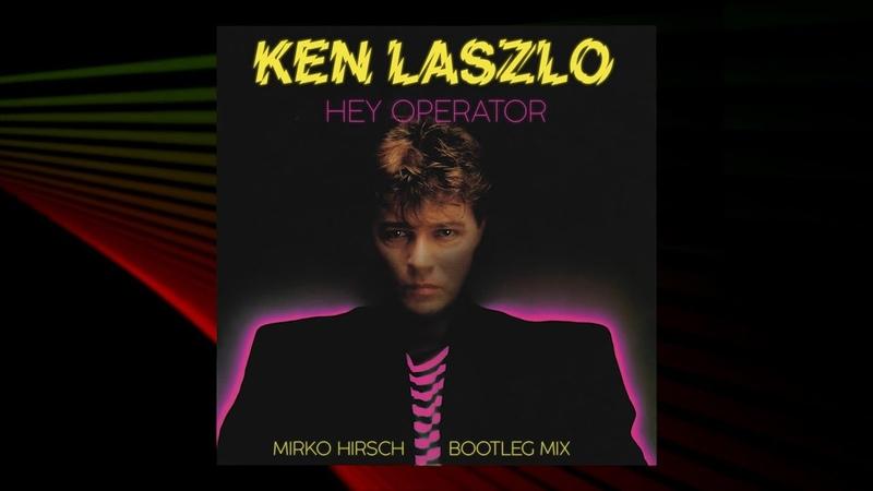 KEN LASZLO Hey Operator Mirko Hirsch Bootleg Mix Maxi Version ITALO DISCO