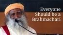 Everyone Should be a Brahmachari - Sadhguru