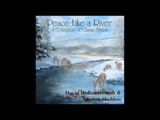David Hollandsworth  Leanna Sheldon - Peace Like A River (2012)
