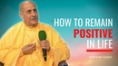 How To Remain Positive In Life Radhanath Swami