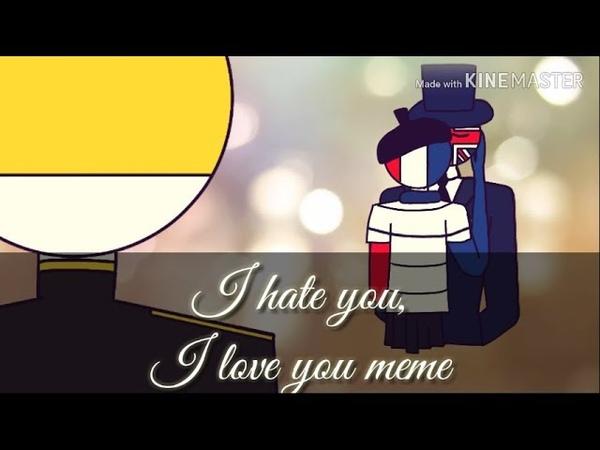 I hate you I love you meme countryhumans