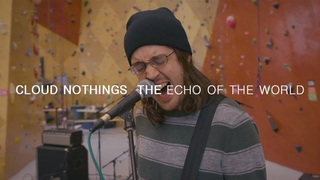 Cloud Nothings - The Echo Of The World   Audiotree Far Out