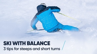 HOW TO SKI WITH BALANCE   3 Tips for steeper slopes and short turns
