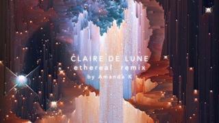 Clair De Lune Ethereal Remix