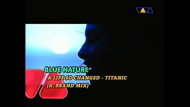 Blue Nature - A Life So Changed - Titanic (K. Brand Mix) [VIVA TV]